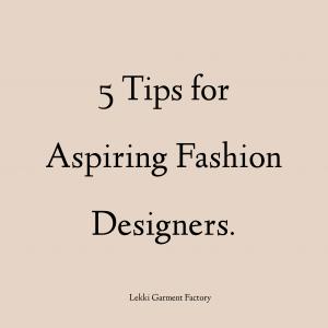 5 tips for aspiring fashion designers